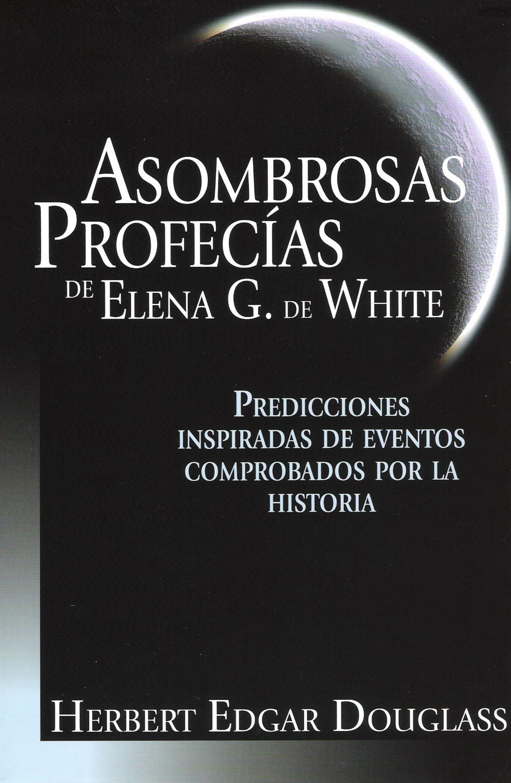 Asombrosas Profecias DeElena G.de White